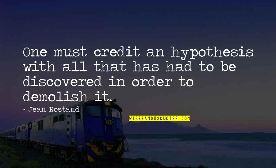 Jean Rostand Quotes By Jean Rostand: One must credit an hypothesis with all that
