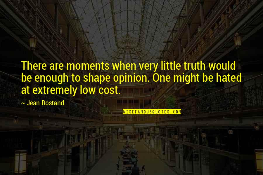 Jean Rostand Quotes By Jean Rostand: There are moments when very little truth would