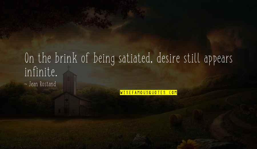 Jean Rostand Quotes By Jean Rostand: On the brink of being satiated, desire still