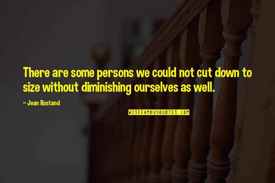 Jean Rostand Quotes By Jean Rostand: There are some persons we could not cut