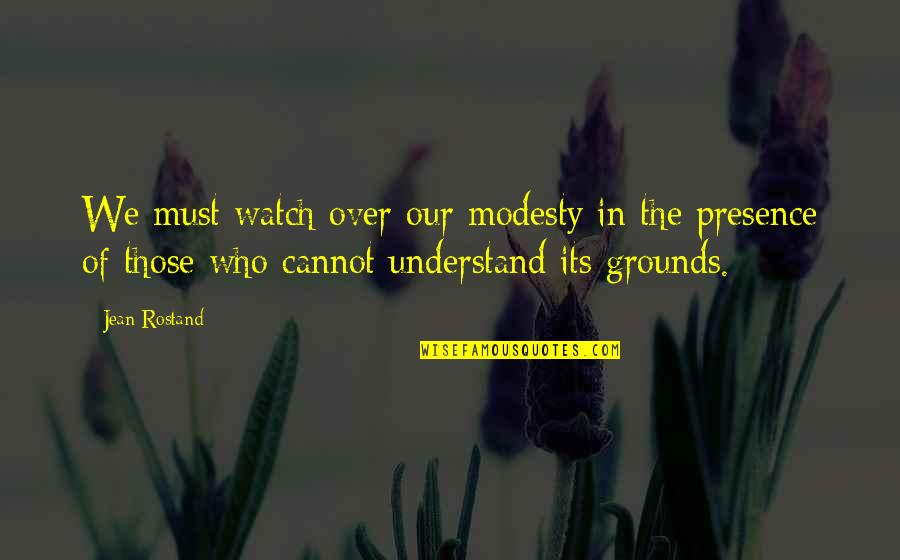 Jean Rostand Quotes By Jean Rostand: We must watch over our modesty in the