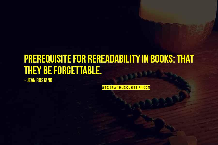 Jean Rostand Quotes By Jean Rostand: Prerequisite for rereadability in books: that they be