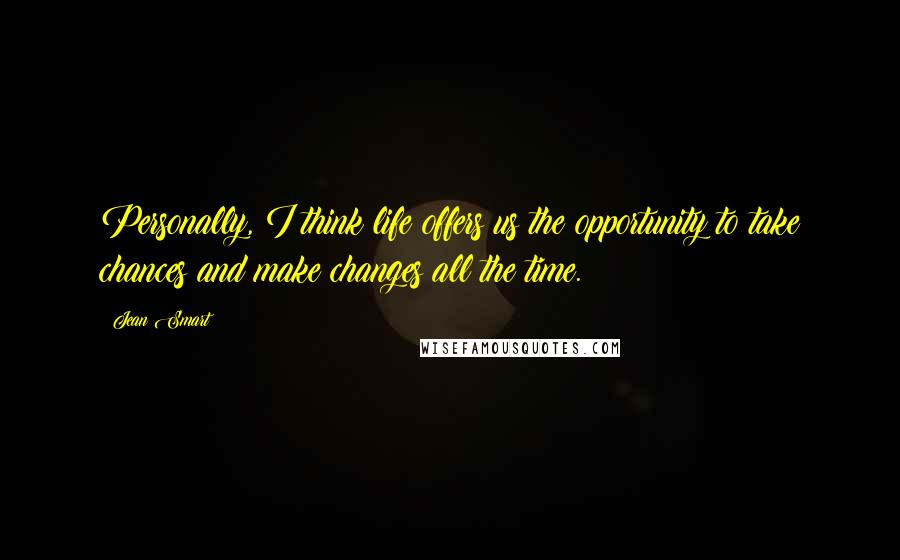 Jean Smart quotes: Personally, I think life offers us the opportunity to take chances and make changes all the time.