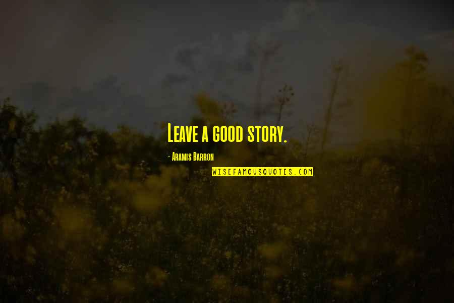 Jeanann Verlee Quotes By Aramis Barron: Leave a good story.