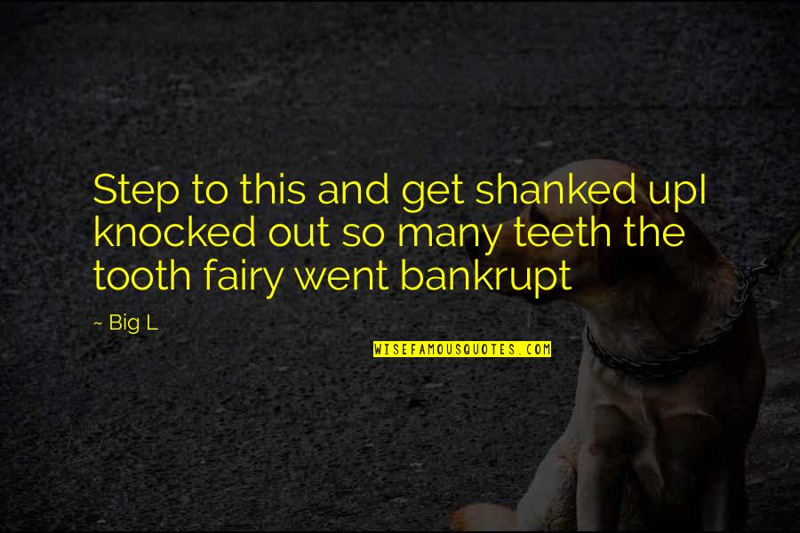 Jeanann Verlee Quotes By Big L: Step to this and get shanked upI knocked