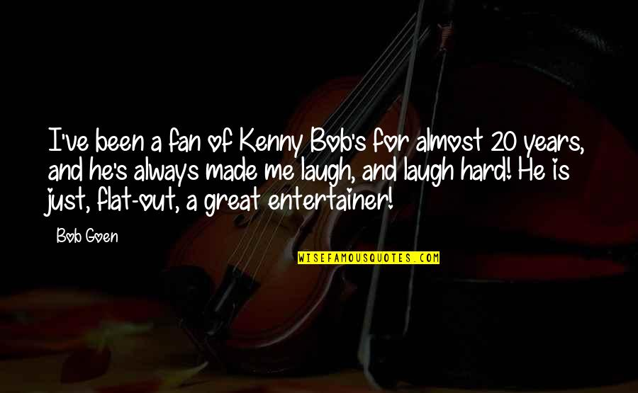Jeanann Verlee Quotes By Bob Goen: I've been a fan of Kenny Bob's for