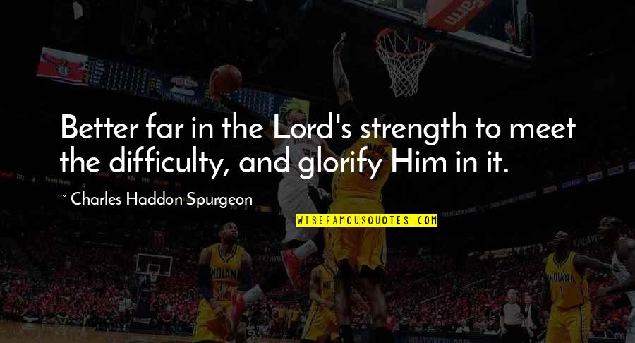 Jeanann Verlee Quotes By Charles Haddon Spurgeon: Better far in the Lord's strength to meet
