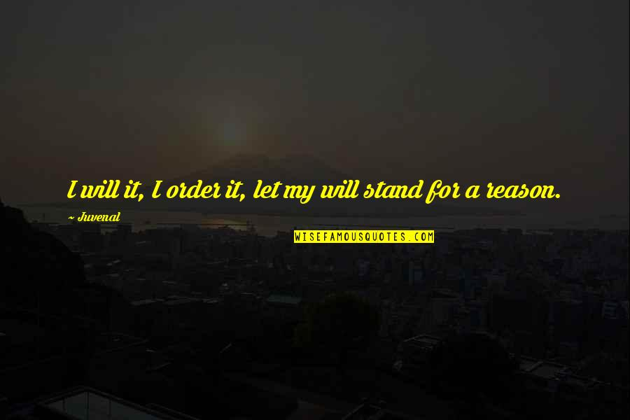 Jeanann Verlee Quotes By Juvenal: I will it, I order it, let my