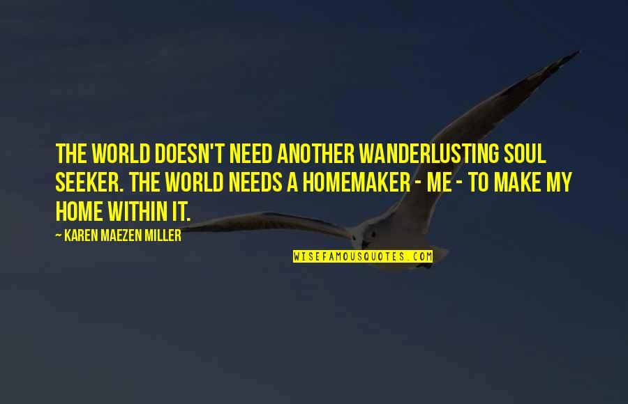Jeanann Verlee Quotes By Karen Maezen Miller: The world doesn't need another wanderlusting soul seeker.