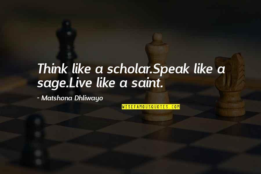 Jeanann Verlee Quotes By Matshona Dhliwayo: Think like a scholar.Speak like a sage.Live like