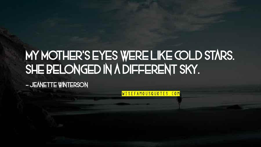 Jeanette's Mother Quotes By Jeanette Winterson: My mother's eyes were like cold stars. She