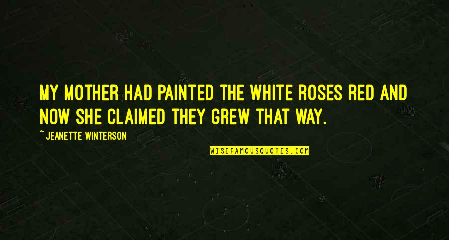 Jeanette's Mother Quotes By Jeanette Winterson: My mother had painted the white roses red