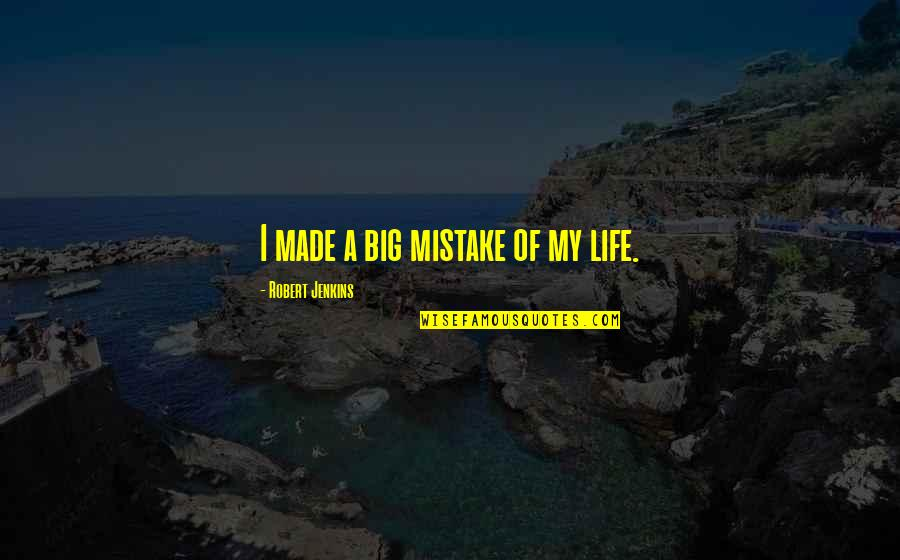 Jeanette's Mother Quotes By Robert Jenkins: I made a big mistake of my life.
