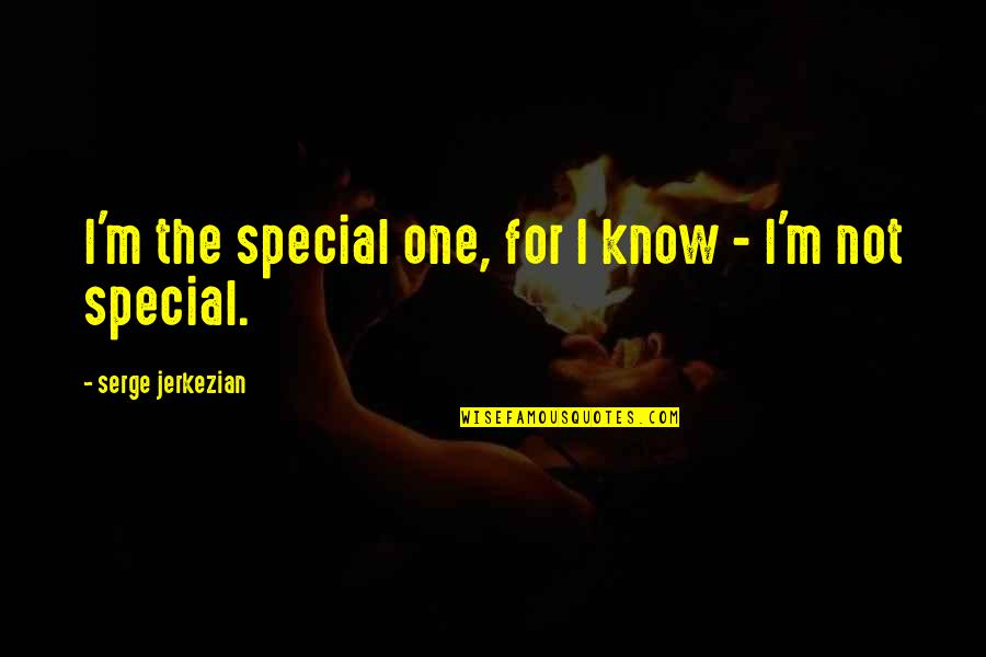 Jeanette's Mother Quotes By Serge Jerkezian: I'm the special one, for I know -