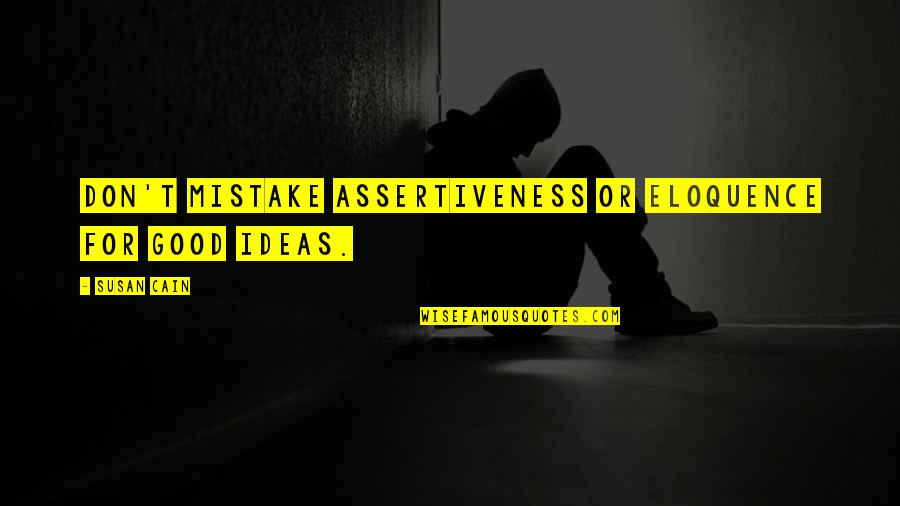Jeanette's Mother Quotes By Susan Cain: Don't mistake assertiveness or eloquence for good ideas.
