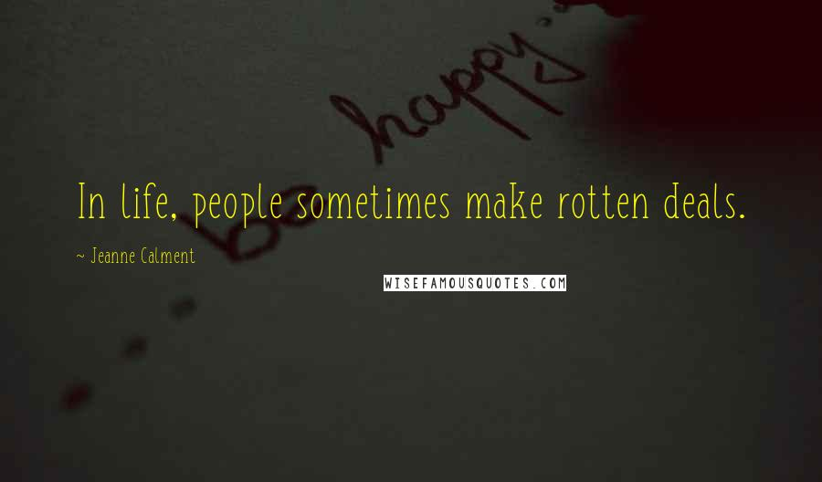 Jeanne Calment quotes: In life, people sometimes make rotten deals.