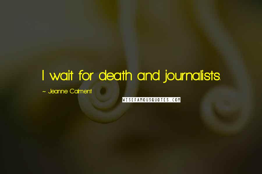 Jeanne Calment quotes: I wait for death and journalists.