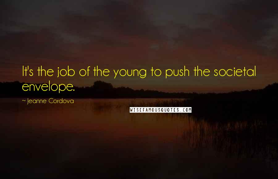 Jeanne Cordova quotes: It's the job of the young to push the societal envelope.