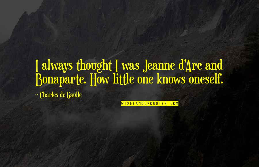 Jeanne D'arc Quotes By Charles De Gaulle: I always thought I was Jeanne d'Arc and