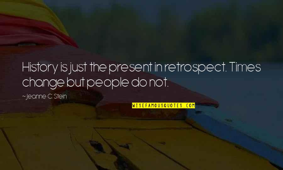 Jeanne D'arc Quotes By Jeanne C. Stein: History is just the present in retrospect. Times