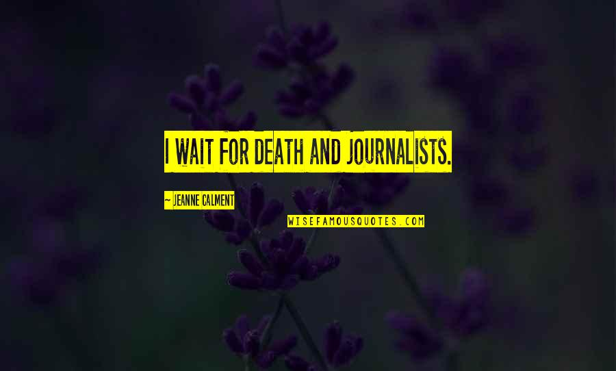 Jeanne D'arc Quotes By Jeanne Calment: I wait for death and journalists.