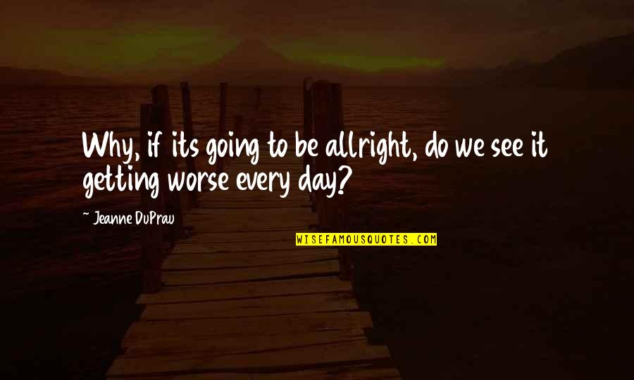 Jeanne D'arc Quotes By Jeanne DuPrau: Why, if its going to be allright, do