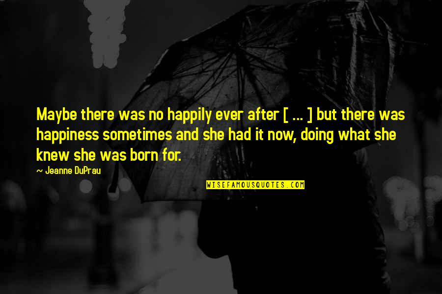 Jeanne D'arc Quotes By Jeanne DuPrau: Maybe there was no happily ever after [