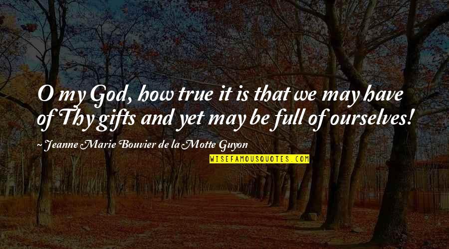 Jeanne D'arc Quotes By Jeanne Marie Bouvier De La Motte Guyon: O my God, how true it is that