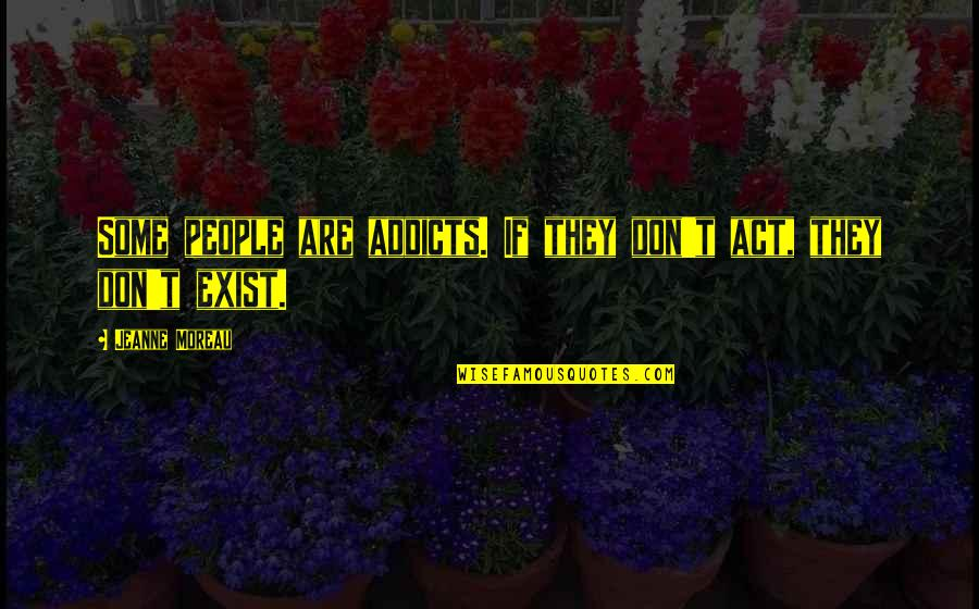 Jeanne D'arc Quotes By Jeanne Moreau: Some people are addicts. If they don't act,