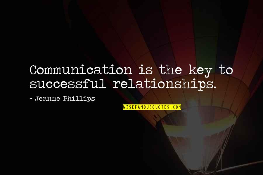 Jeanne D'arc Quotes By Jeanne Phillips: Communication is the key to successful relationships.