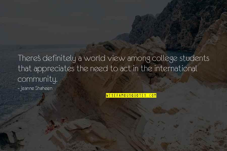 Jeanne D'arc Quotes By Jeanne Shaheen: There's definitely a world view among college students
