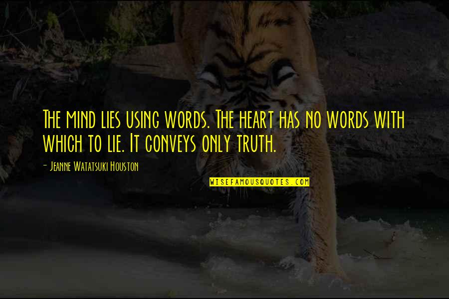 Jeanne D'arc Quotes By Jeanne Watatsuki Houston: The mind lies using words. The heart has
