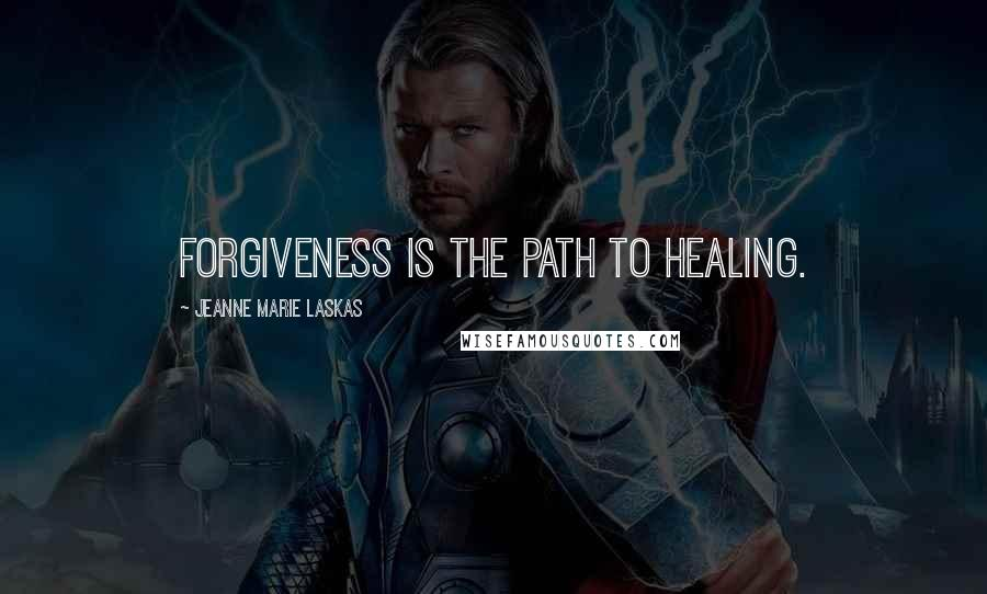 Jeanne Marie Laskas quotes: Forgiveness is the path to healing.