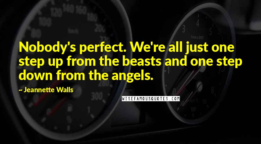 Jeannette Walls quotes: Nobody's perfect. We're all just one step up from the beasts and one step down from the angels.