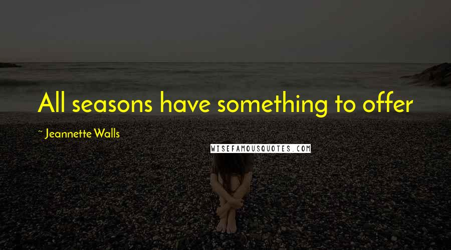 Jeannette Walls quotes: All seasons have something to offer
