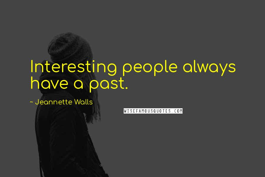 Jeannette Walls quotes: Interesting people always have a past.