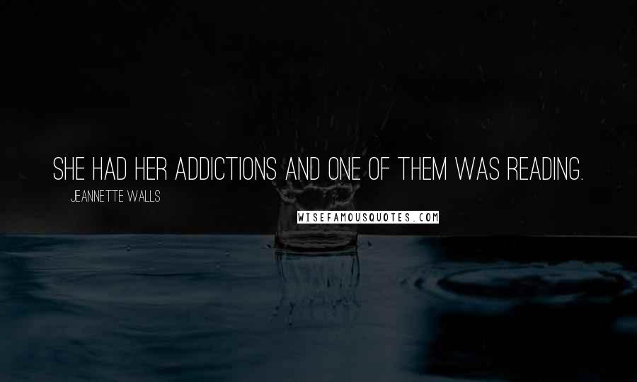 Jeannette Walls quotes: She had her addictions and one of them was reading.