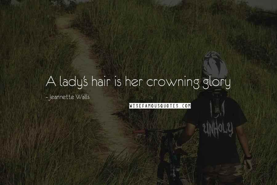 Jeannette Walls quotes: A lady's hair is her crowning glory
