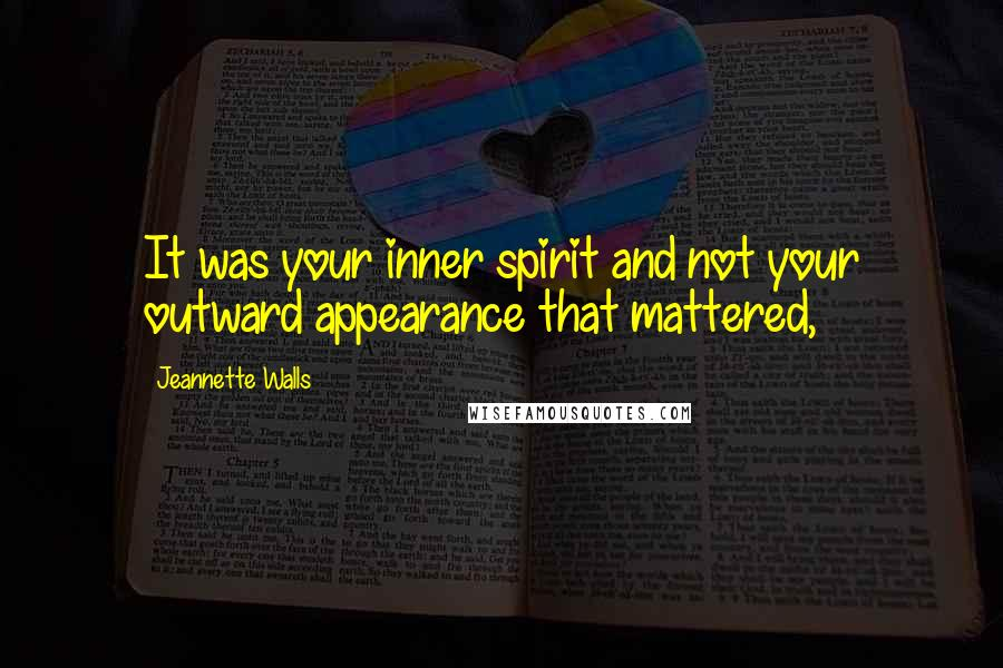 Jeannette Walls quotes: It was your inner spirit and not your outward appearance that mattered,