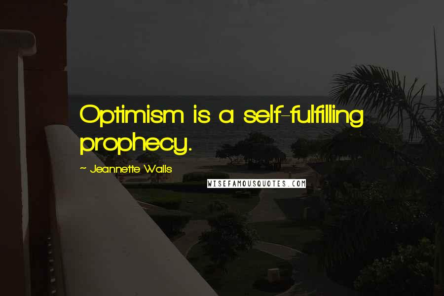 Jeannette Walls quotes: Optimism is a self-fulfilling prophecy.