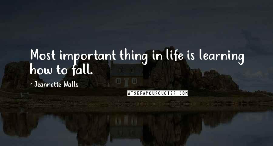 Jeannette Walls quotes: Most important thing in life is learning how to fall.