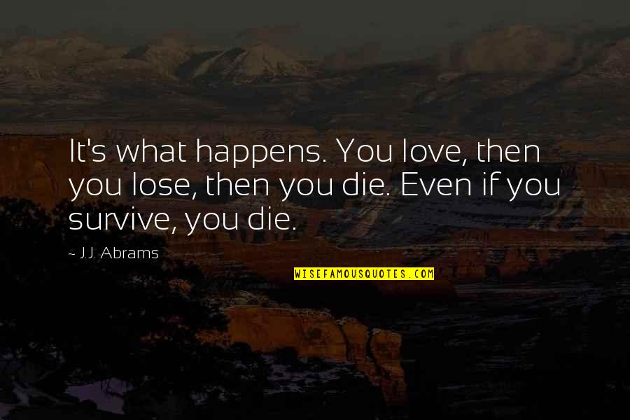 Jeannie Mai Quotes By J.J. Abrams: It's what happens. You love, then you lose,