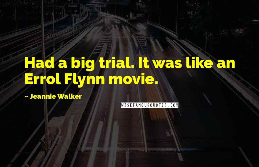 Jeannie Walker quotes: Had a big trial. It was like an Errol Flynn movie.