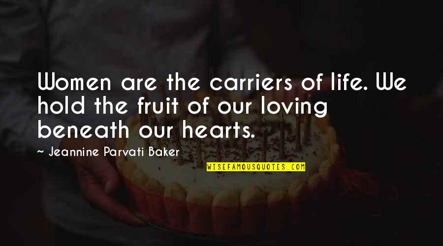 Jeannine Parvati Baker Quotes By Jeannine Parvati Baker: Women are the carriers of life. We hold
