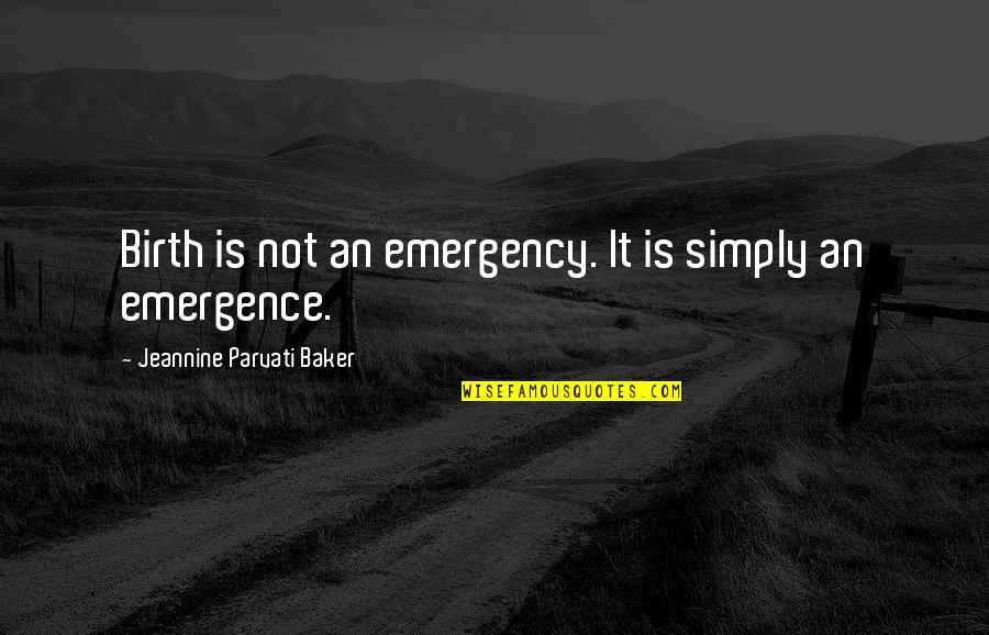 Jeannine Parvati Baker Quotes By Jeannine Parvati Baker: Birth is not an emergency. It is simply