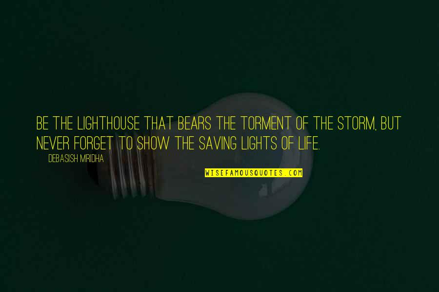 Jedi Dark Side Quotes By Debasish Mridha: Be the lighthouse that bears the torment of