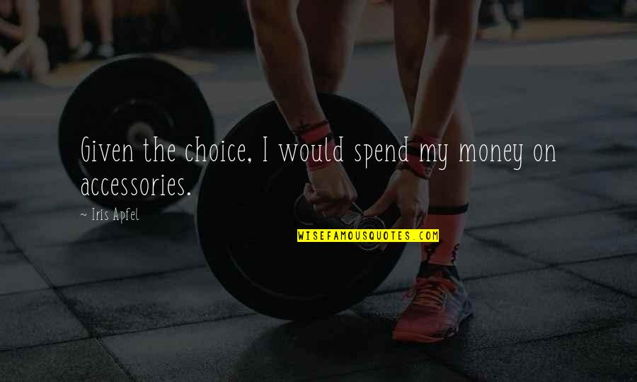 Jedi Dark Side Quotes By Iris Apfel: Given the choice, I would spend my money