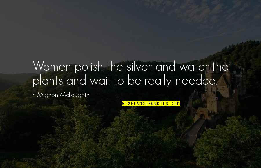 Jedi Dark Side Quotes By Mignon McLaughlin: Women polish the silver and water the plants