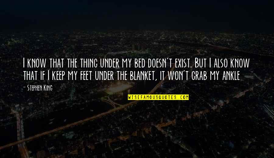 Jedro Quotes By Stephen King: I know that the thing under my bed