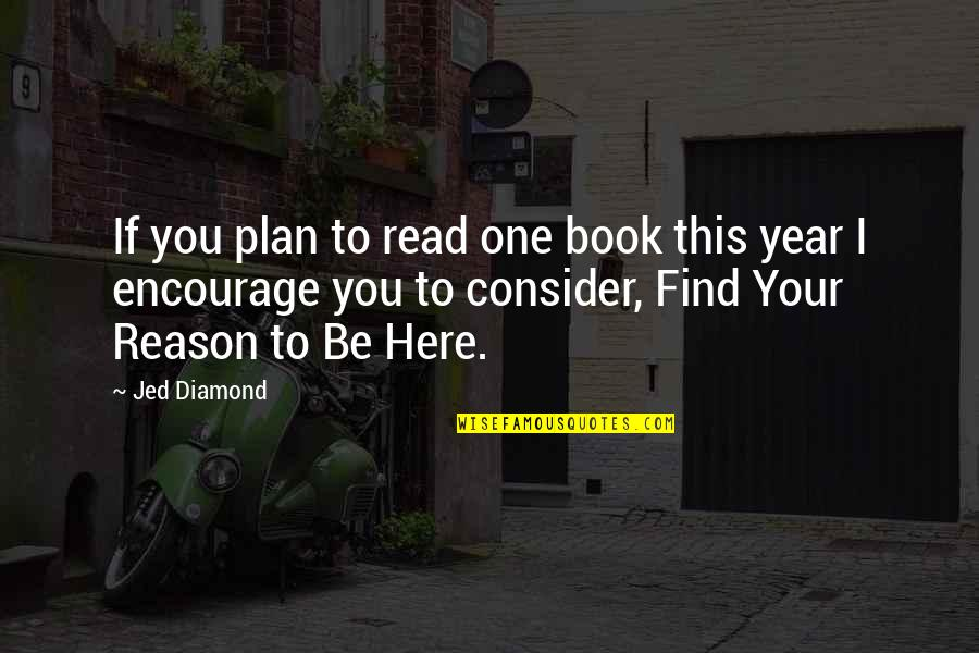 Jed's Quotes By Jed Diamond: If you plan to read one book this